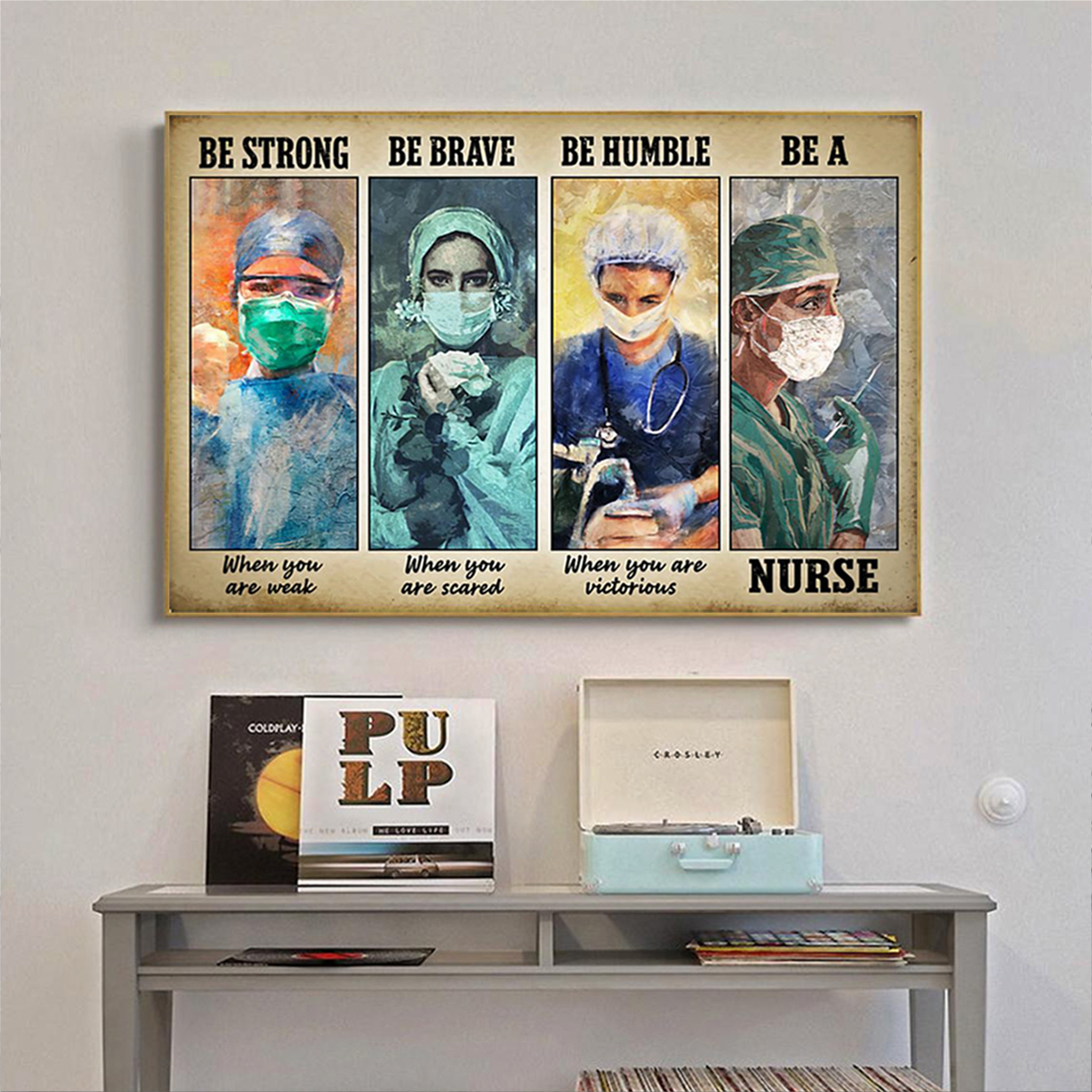 Great nurse be strong be brave be humble be a nurse poster A2