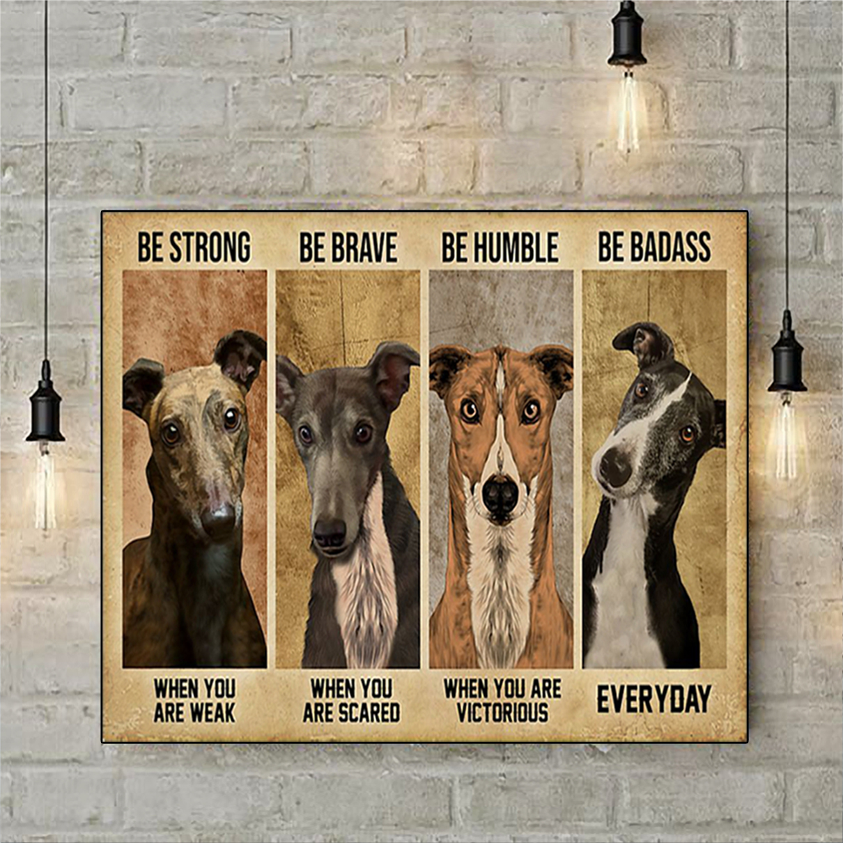 Greyhound be strong be brave be humble be badass poster A2