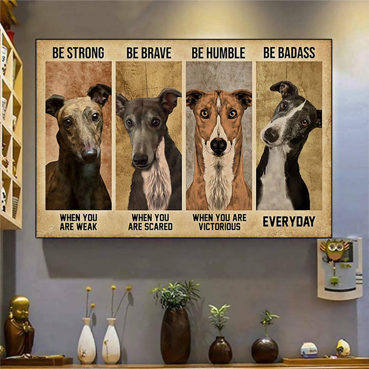 Greyhound be strong be brave be humble be badass poster A3