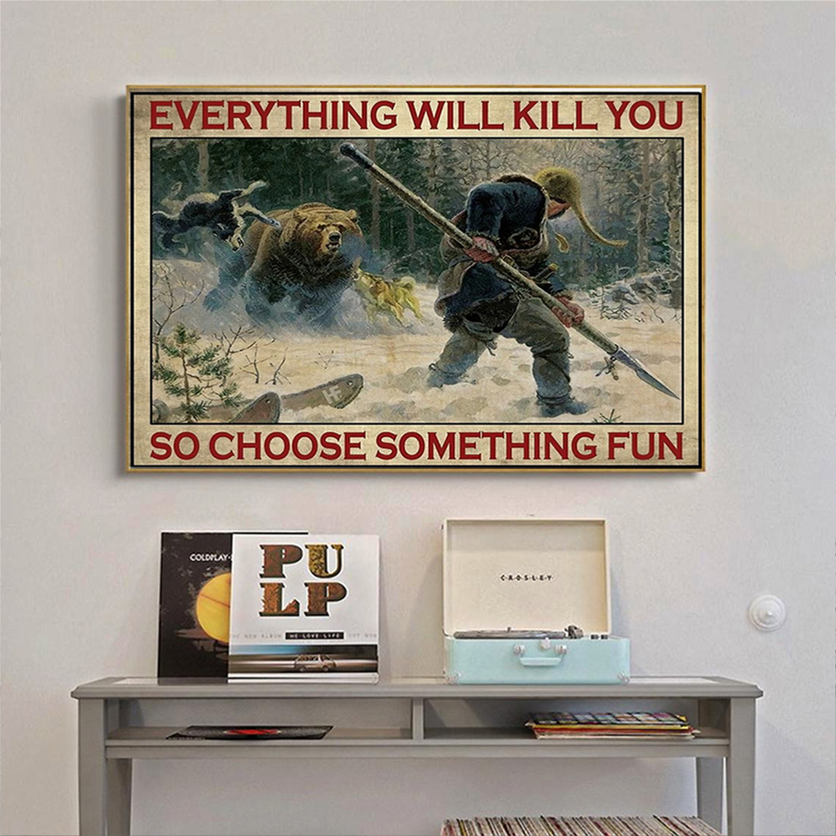 Hunting everything will kill you so choose something fun poster A1