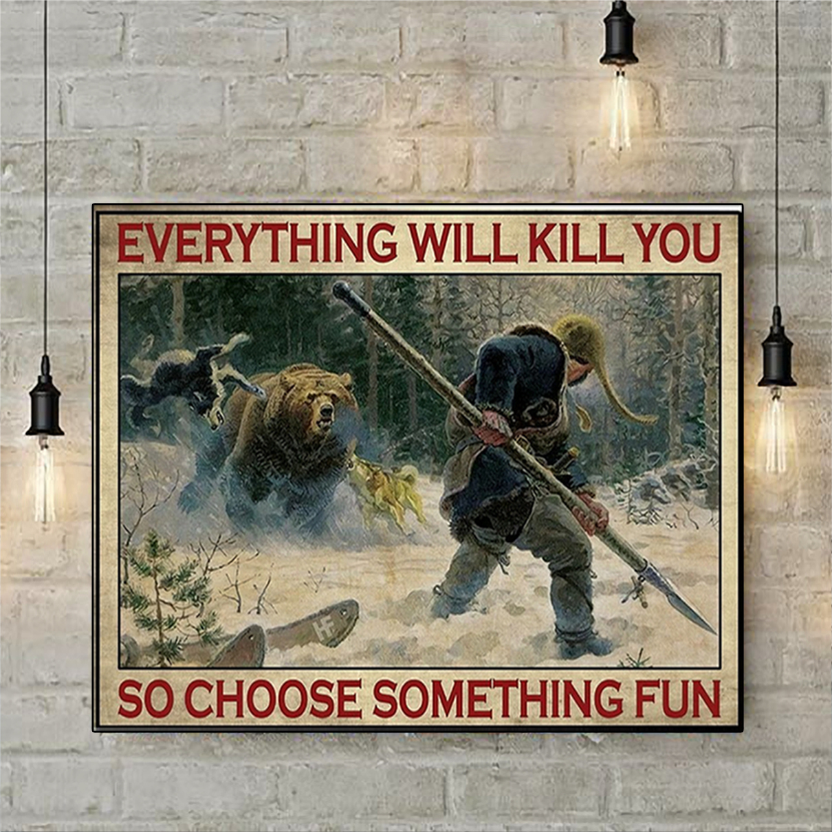 Hunting everything will kill you so choose something fun poster A2