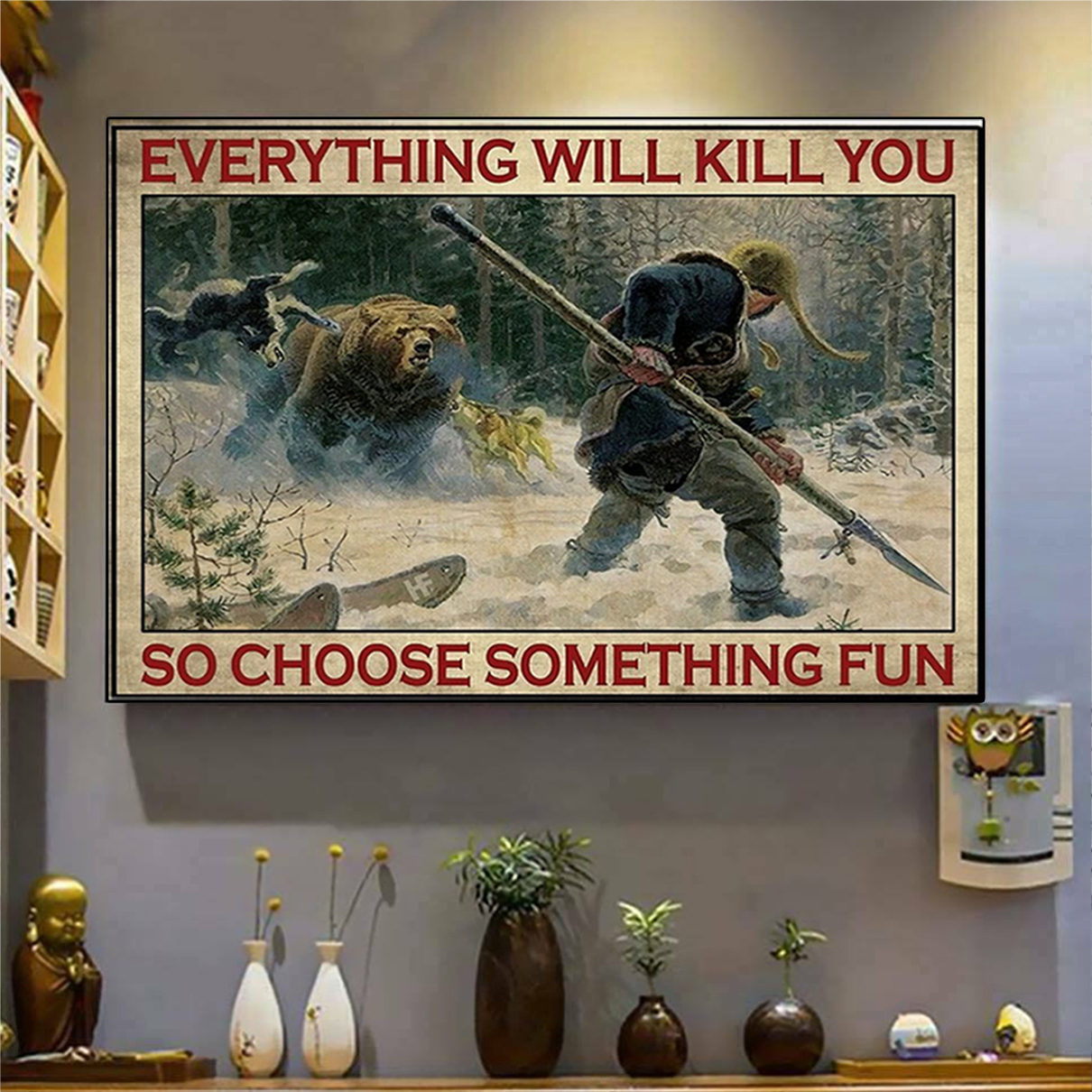 Hunting everything will kill you so choose something fun poster A3
