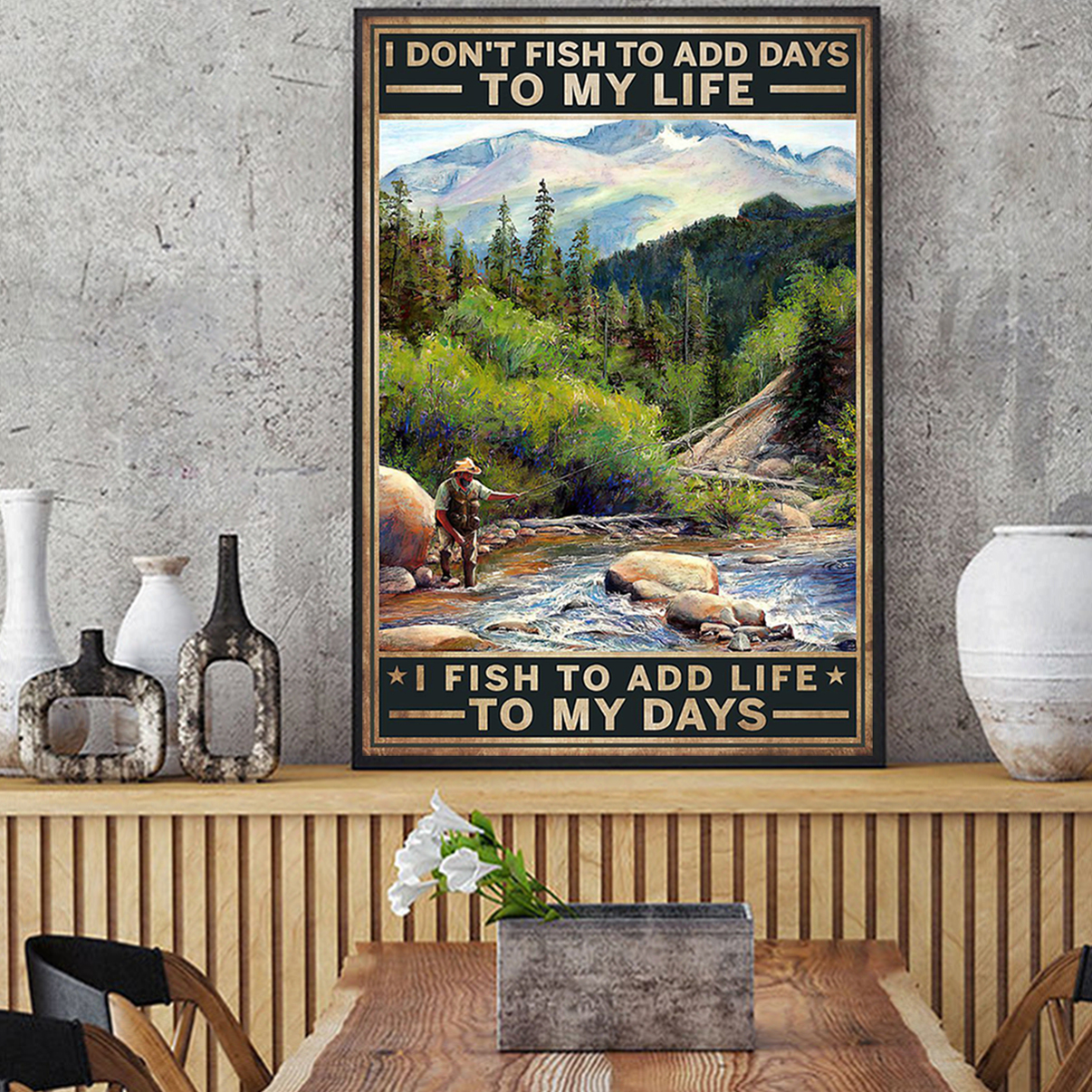 I don't fish to add days to my life I fish to add life to my days poster A2