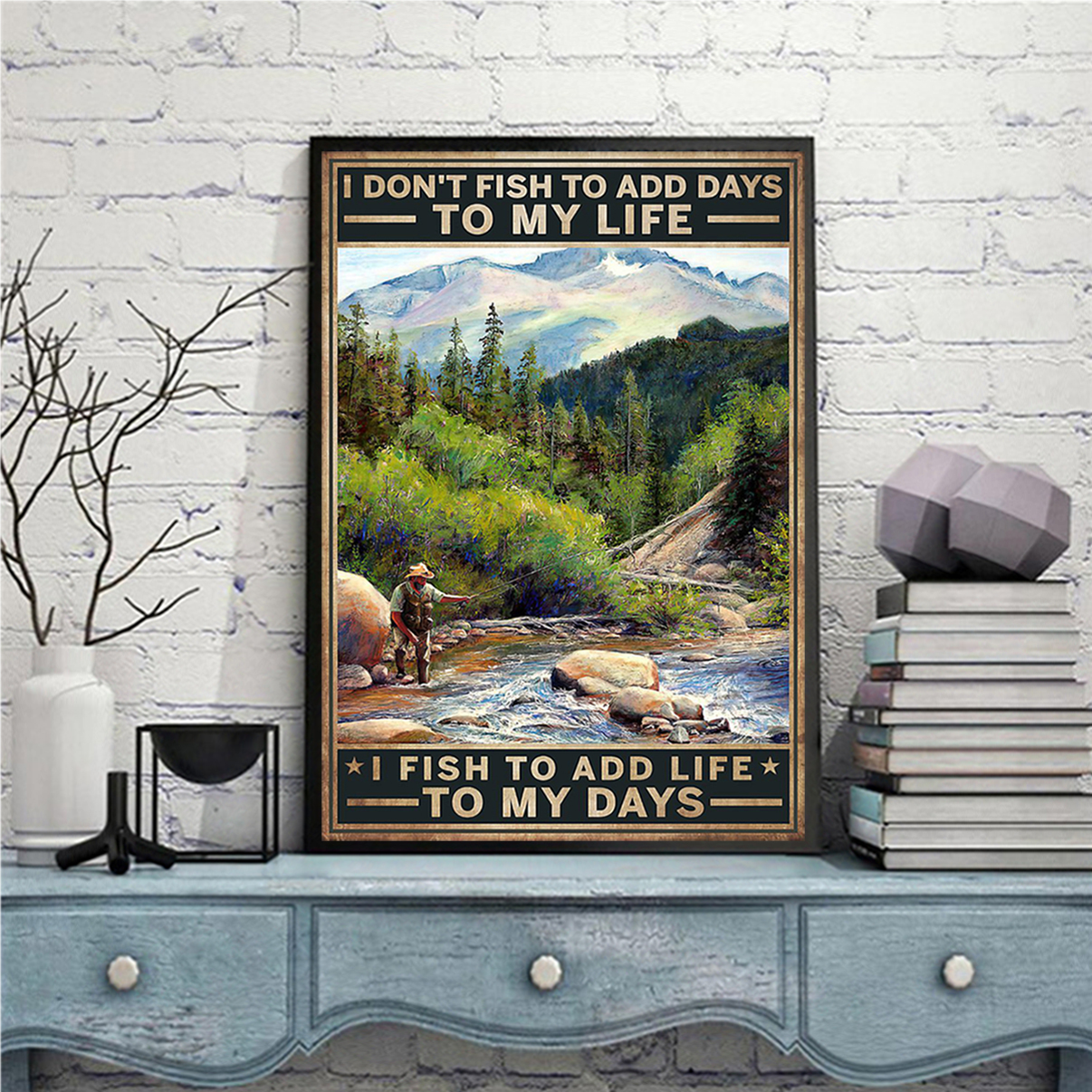 I don't fish to add days to my life I fish to add life to my days poster A3