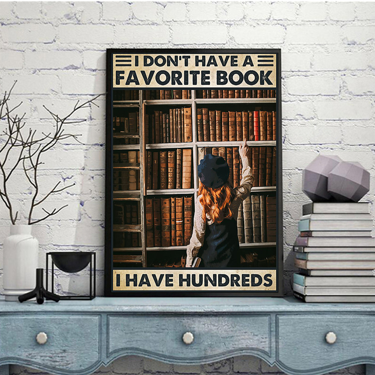 I don't have a favorite book I have hundreds poster A2