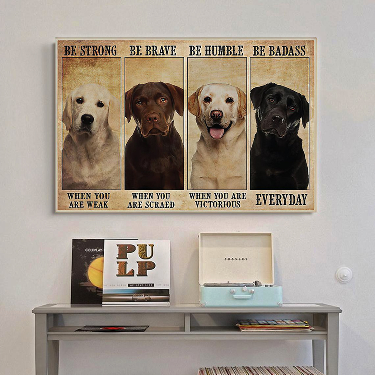Labrador Dog be strong be brave be humble be badass poster A1