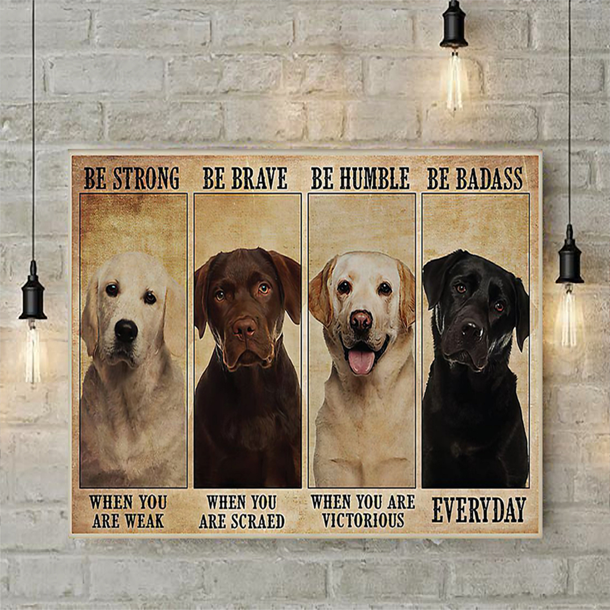 Labrador Dog be strong be brave be humble be badass poster A2