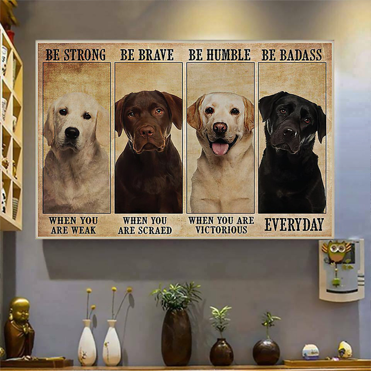 Labrador Dog be strong be brave be humble be badass poster A3