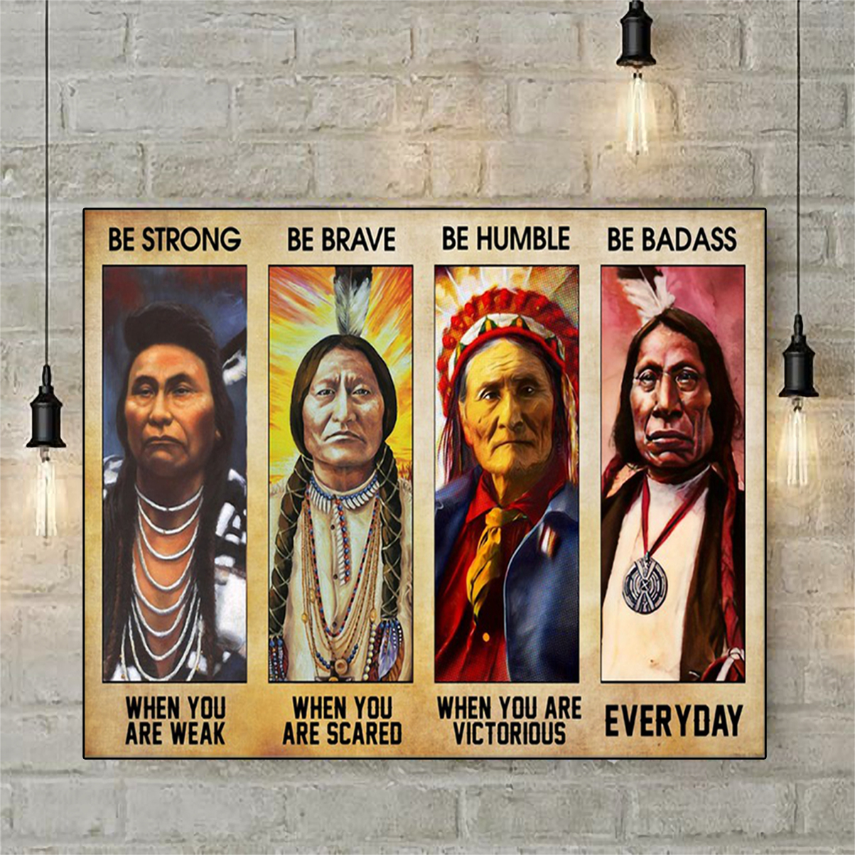 Native american be strong be brave be humble be badass poster A1