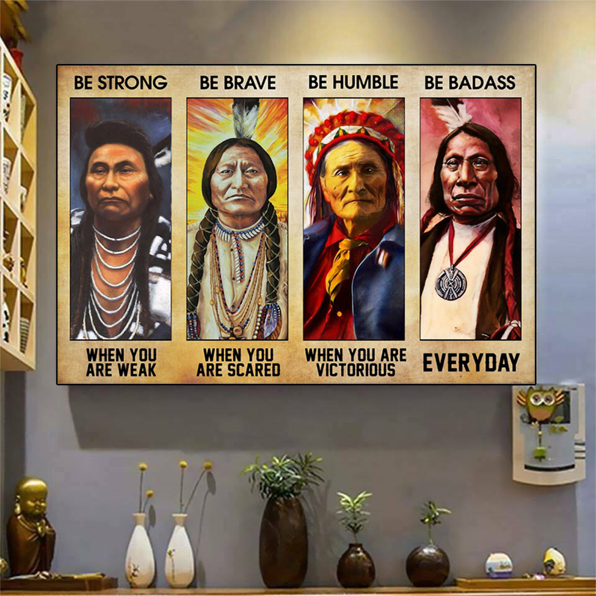 Native american be strong be brave be humble be badass poster A2