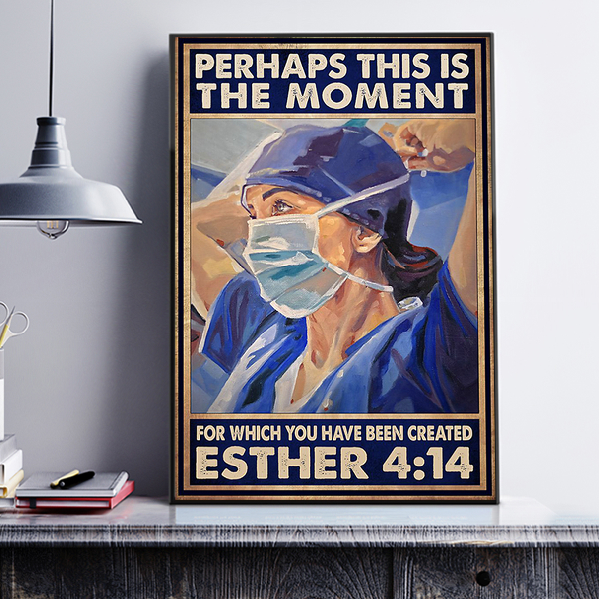Nurse perhaps this is the moment for which you have been created poster A3