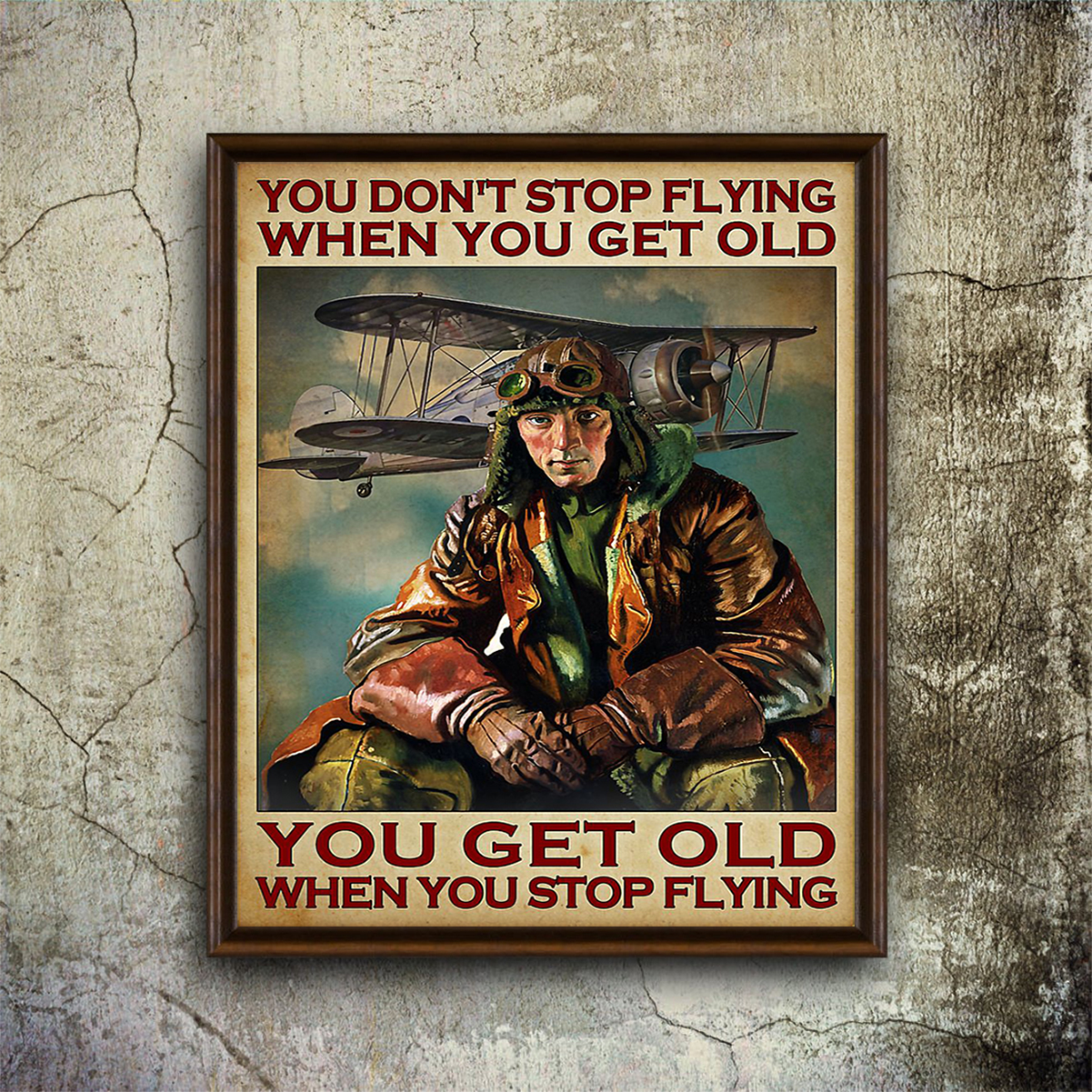 Pilot you don't stop flying when you get old poster A1
