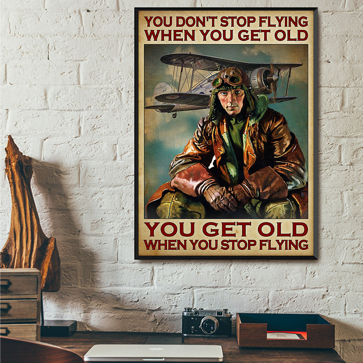 Pilot you don't stop flying when you get old poster A3