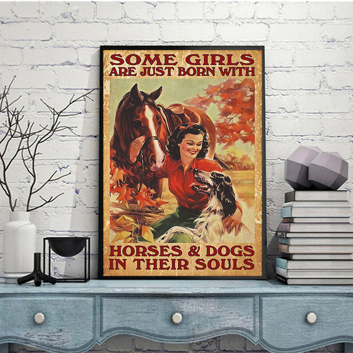 Poster some girls are just born with horses and dogs in their soul A2