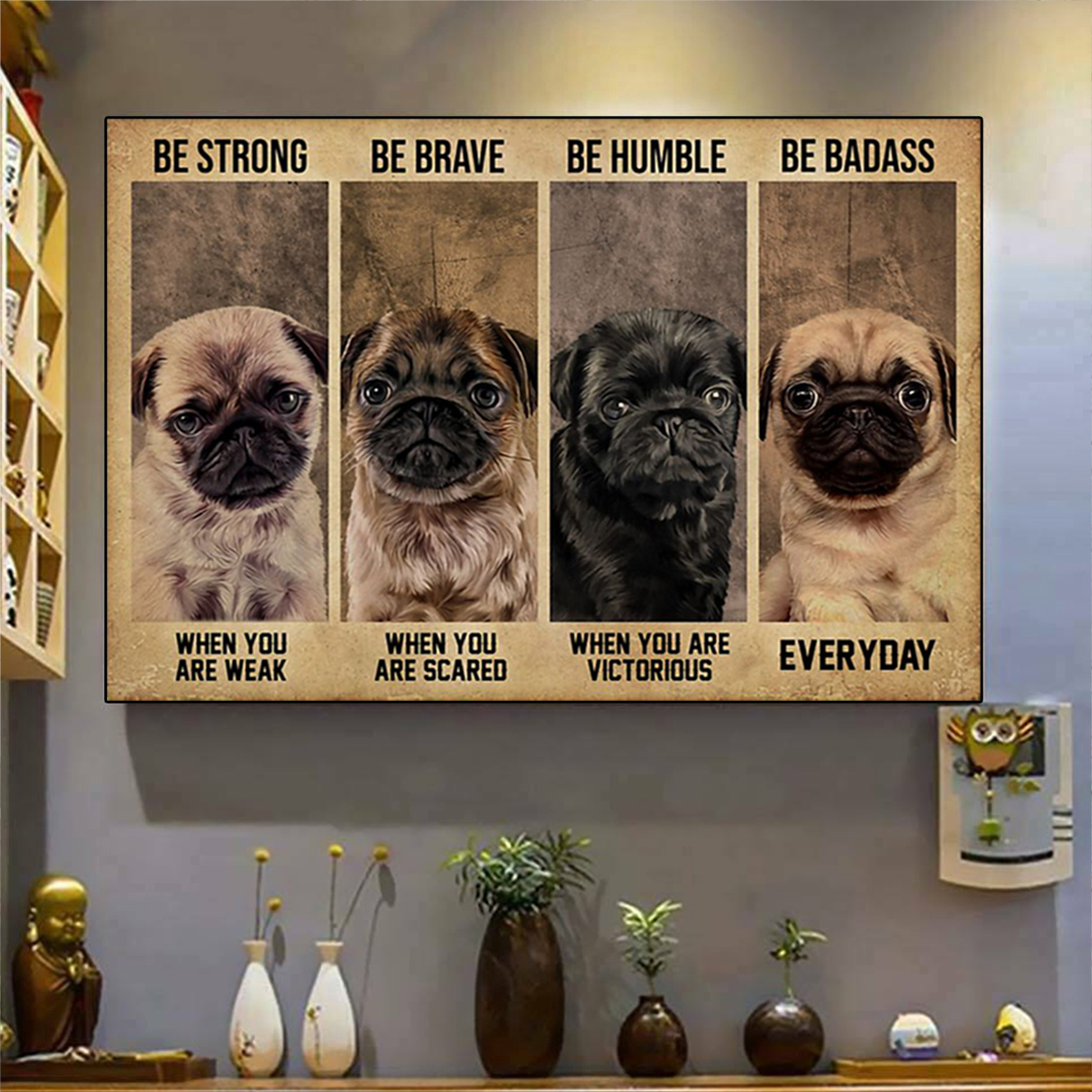 Pug be strong be brave be humble be badass poster A1