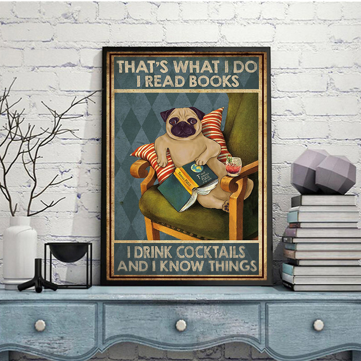 Pug that's what I do I read books I drink cocktails and I know things poster A2