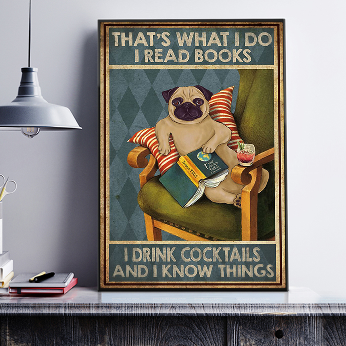 Pug that's what I do I read books I drink cocktails and I know things poster A3