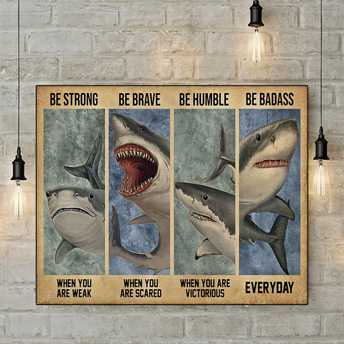 Shark be strong be brave be humble be badass poster A1