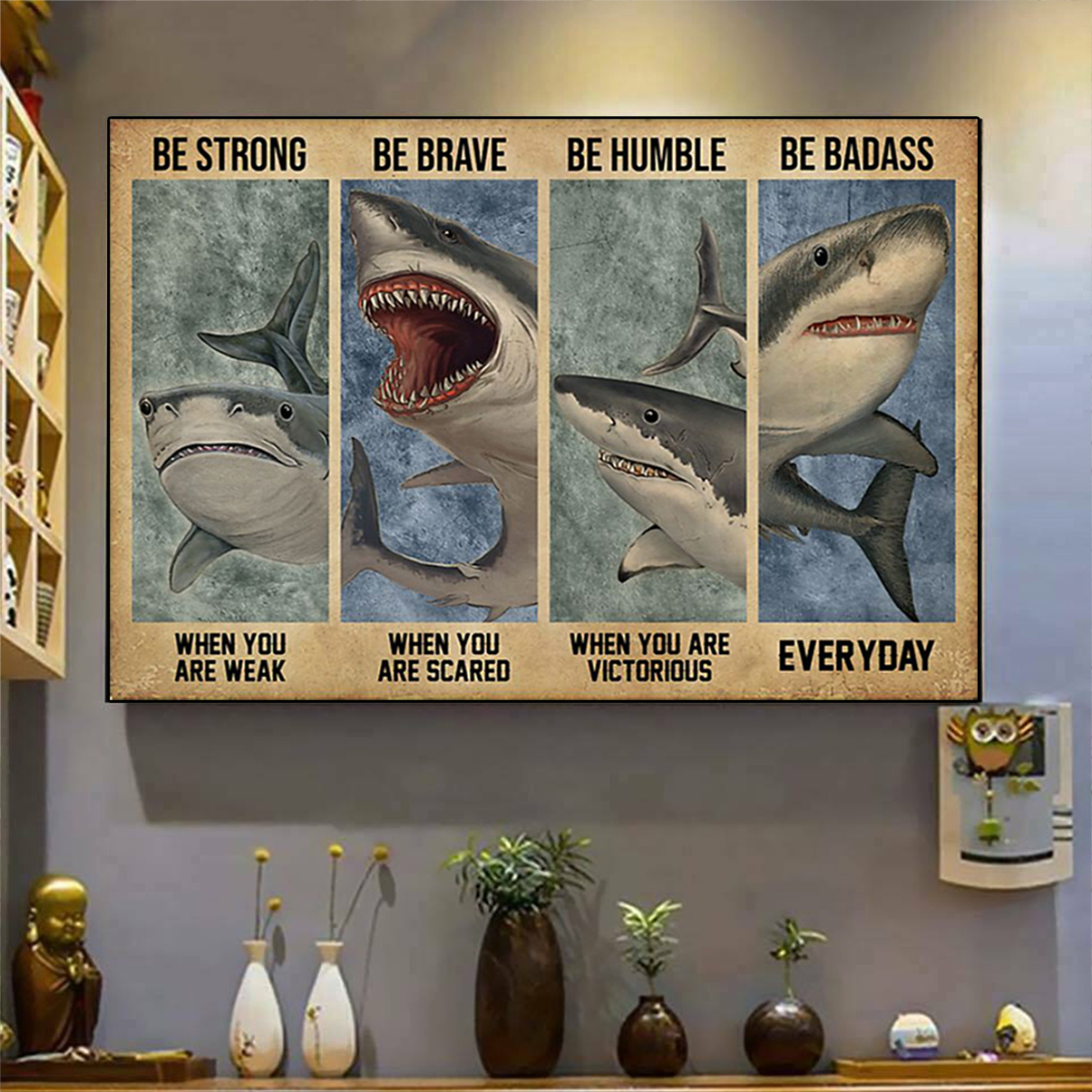 Shark be strong be brave be humble be badass poster A2