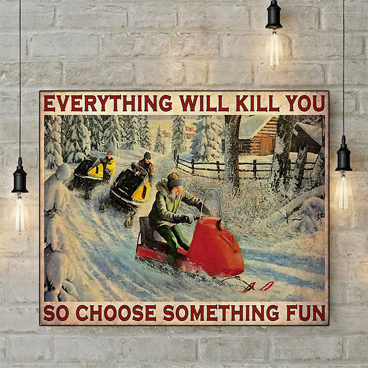 Snowcross everything will kill you so choose something fun poster A2
