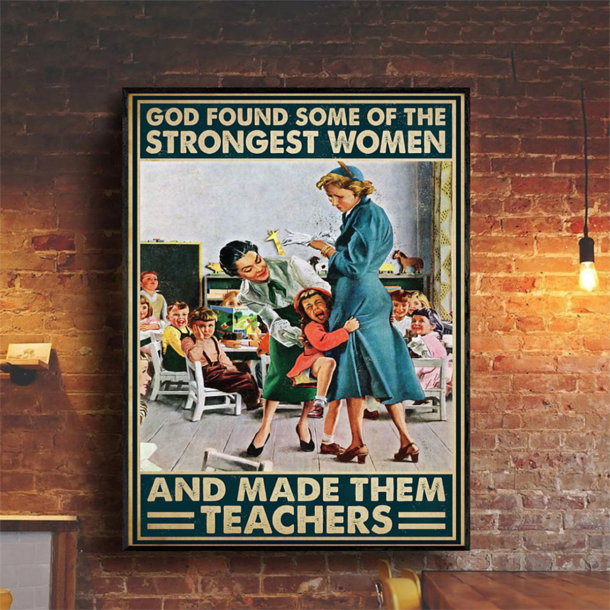 Teacher god found some of the strongest women poster A2
