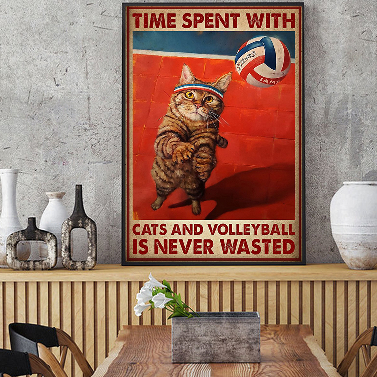 Time spent with cats and volleyball is never wasted poster A2