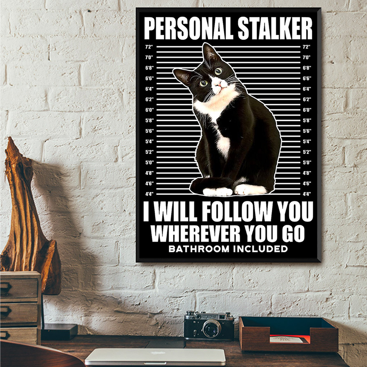 Tuxedo cat personal stalker I will follow you wherever you go poster A2