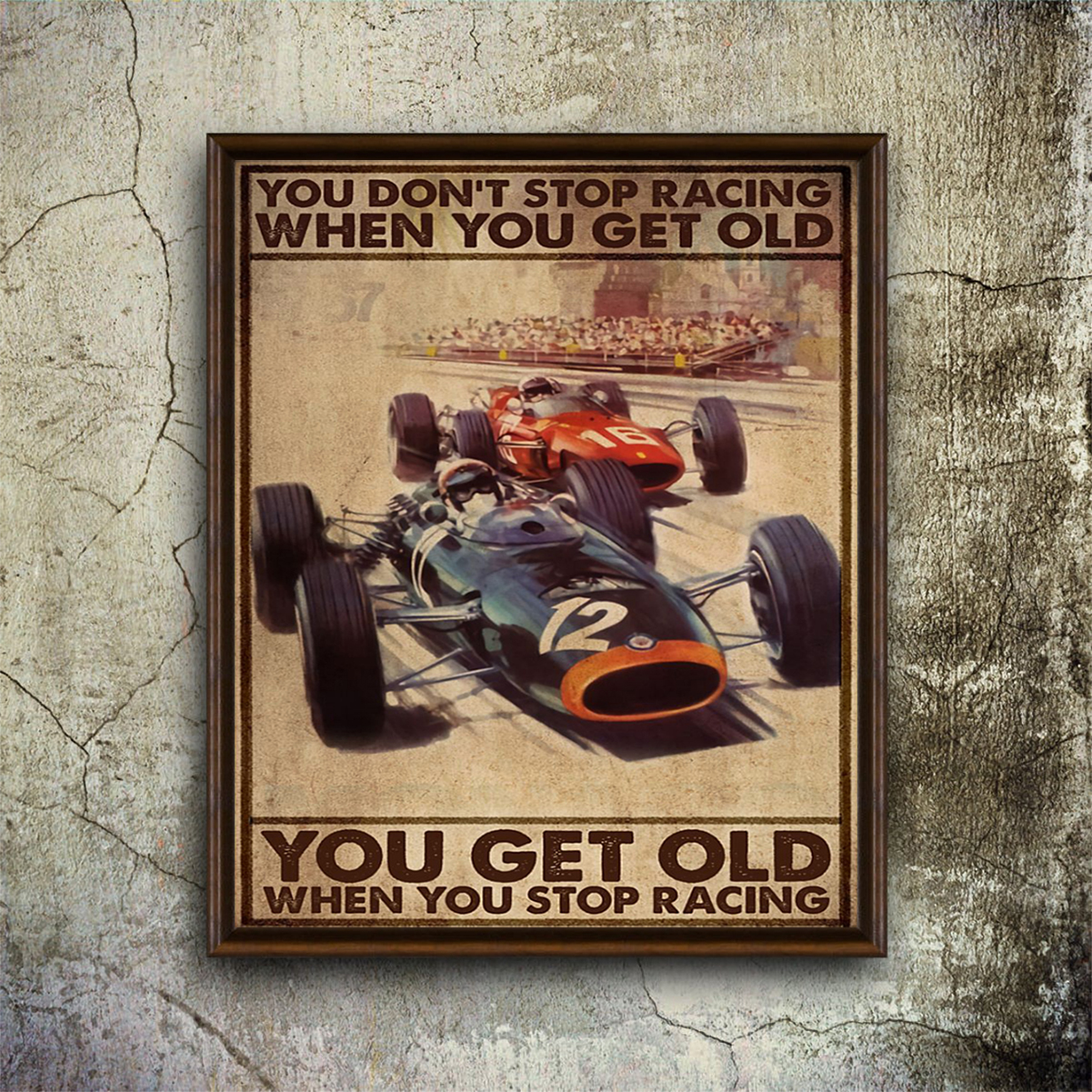 You don't stop racing when you get old you get old when you stop racing poster A1