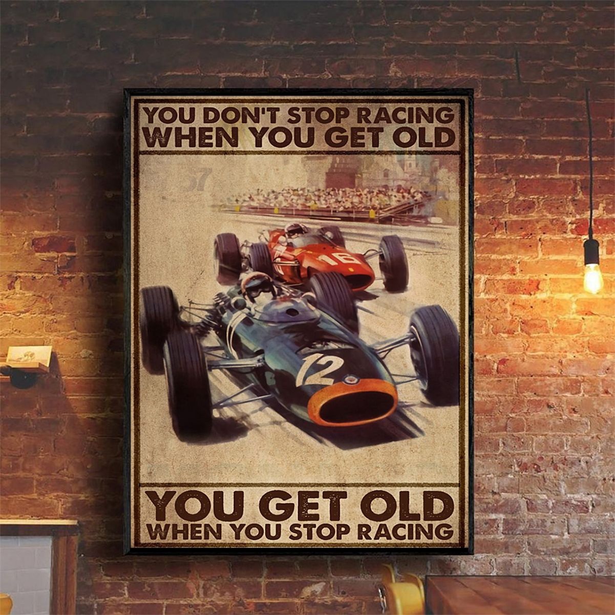 You don't stop racing when you get old you get old when you stop racing poster A2