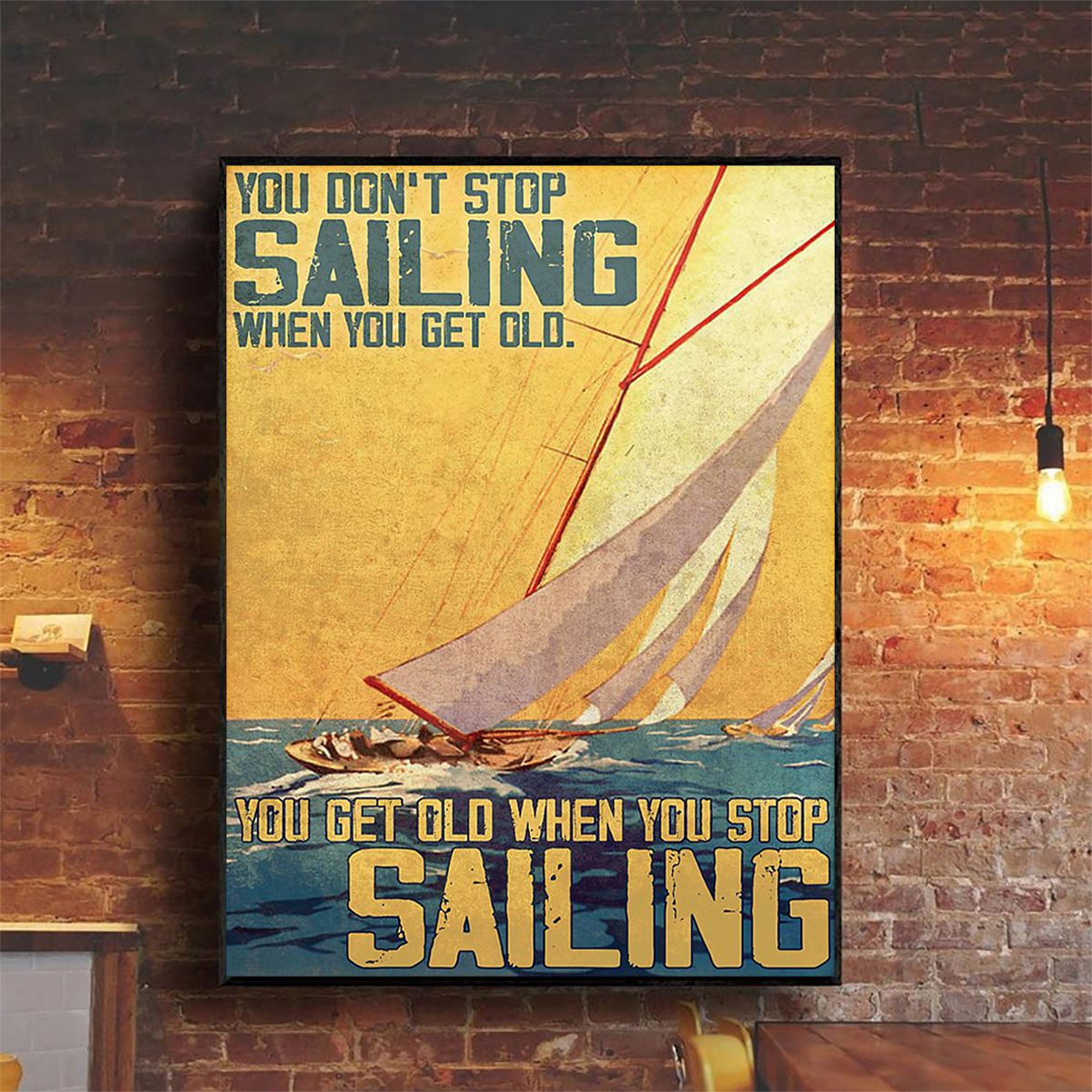 You don't stop sailing when you get old you get old when you stop sailing poster A2