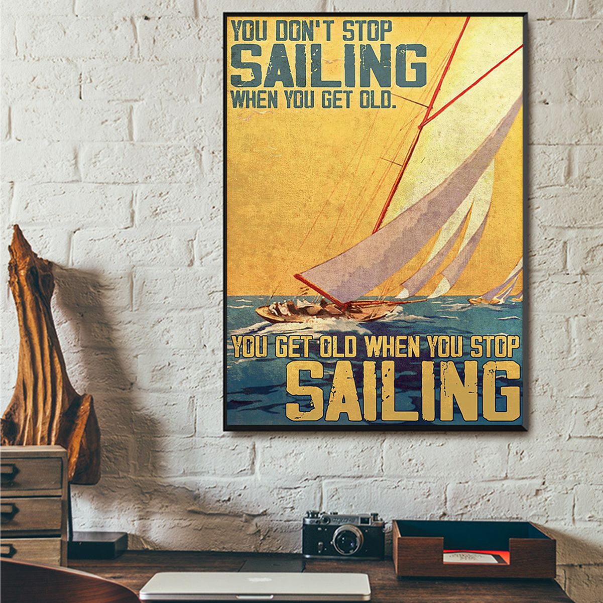 You don't stop sailing when you get old you get old when you stop sailing poster A3