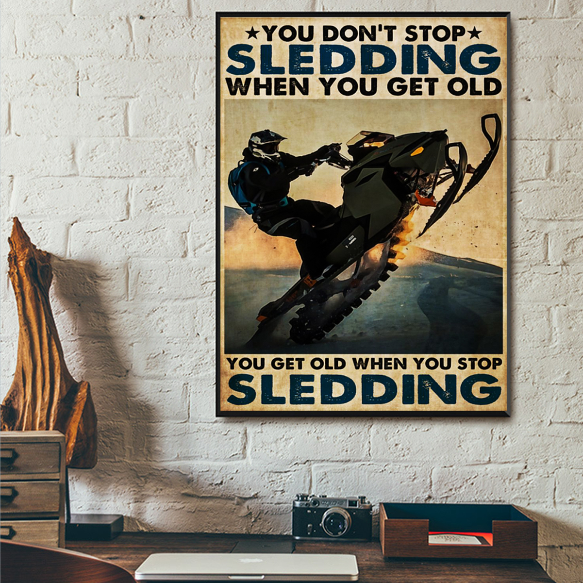 You don't stop sledding when you get old poster A1