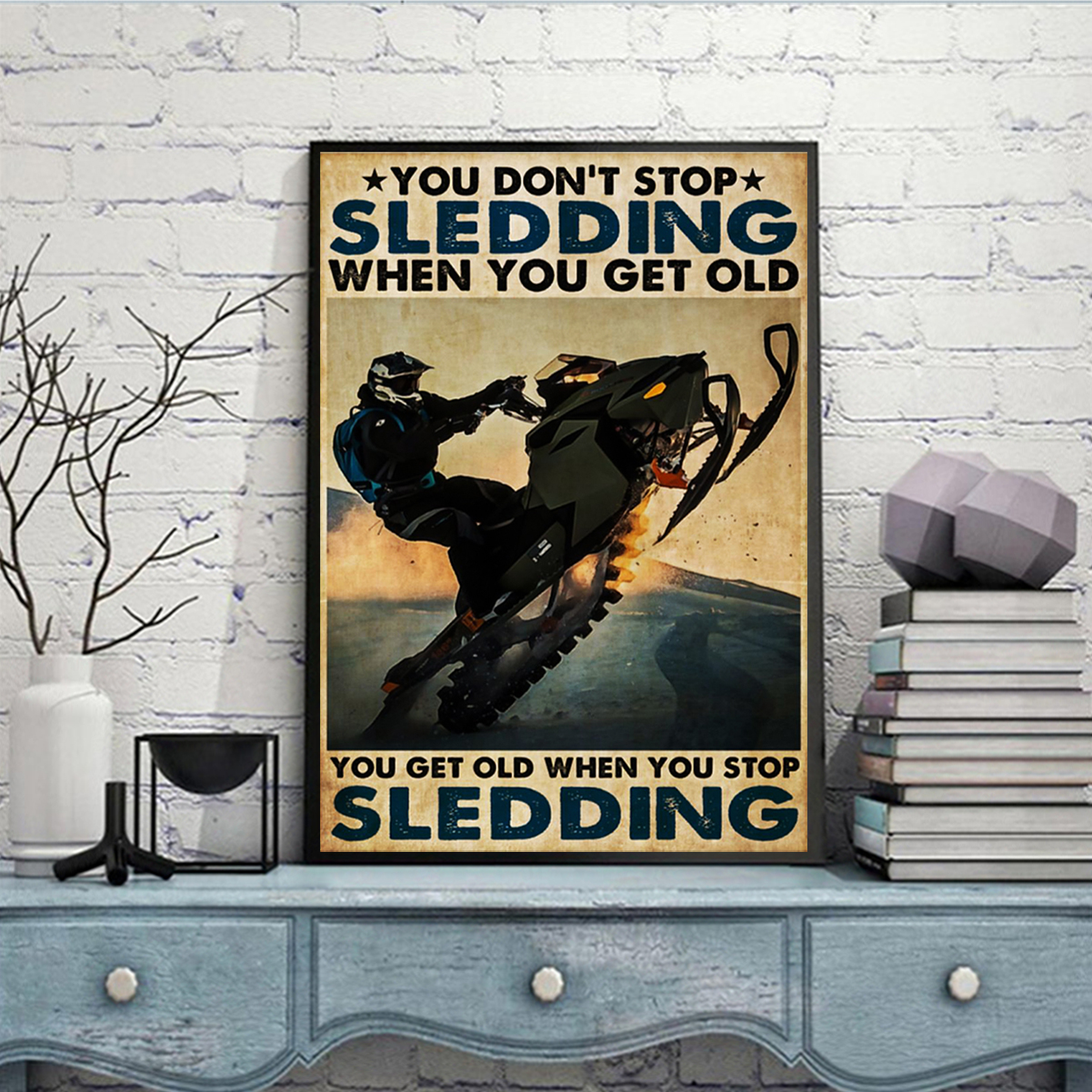 You don't stop sledding when you get old poster A2
