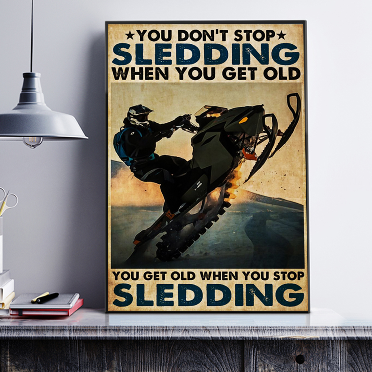 You don't stop sledding when you get old poster A3