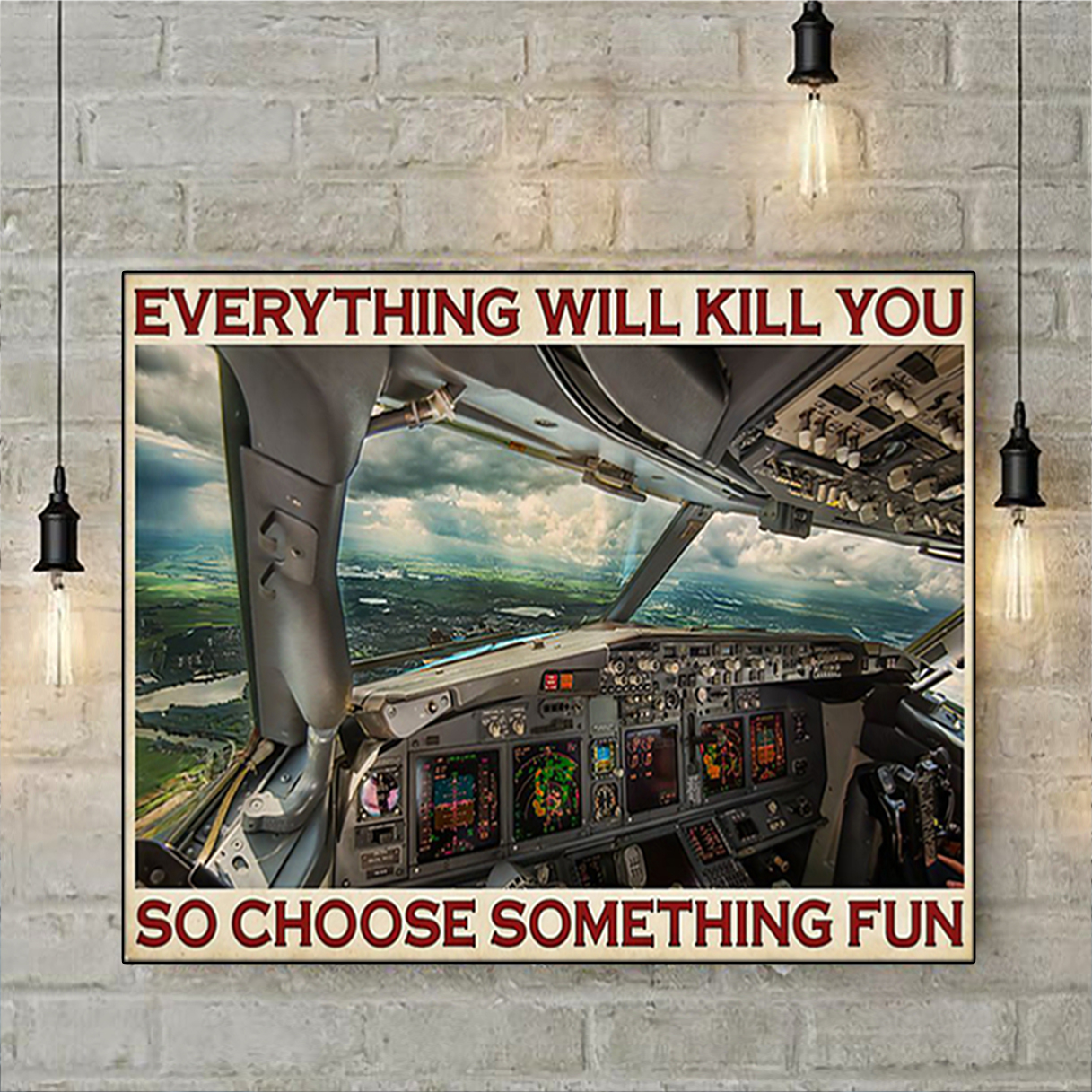 Aviation pilot everything will kill you so choose something fun poster A1
