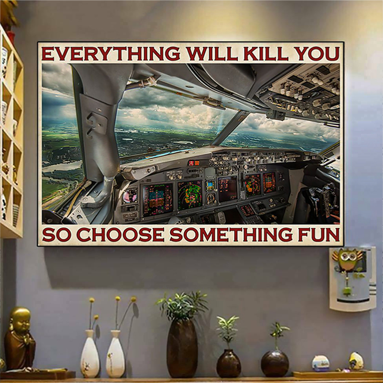 Aviation pilot everything will kill you so choose something fun poster A2