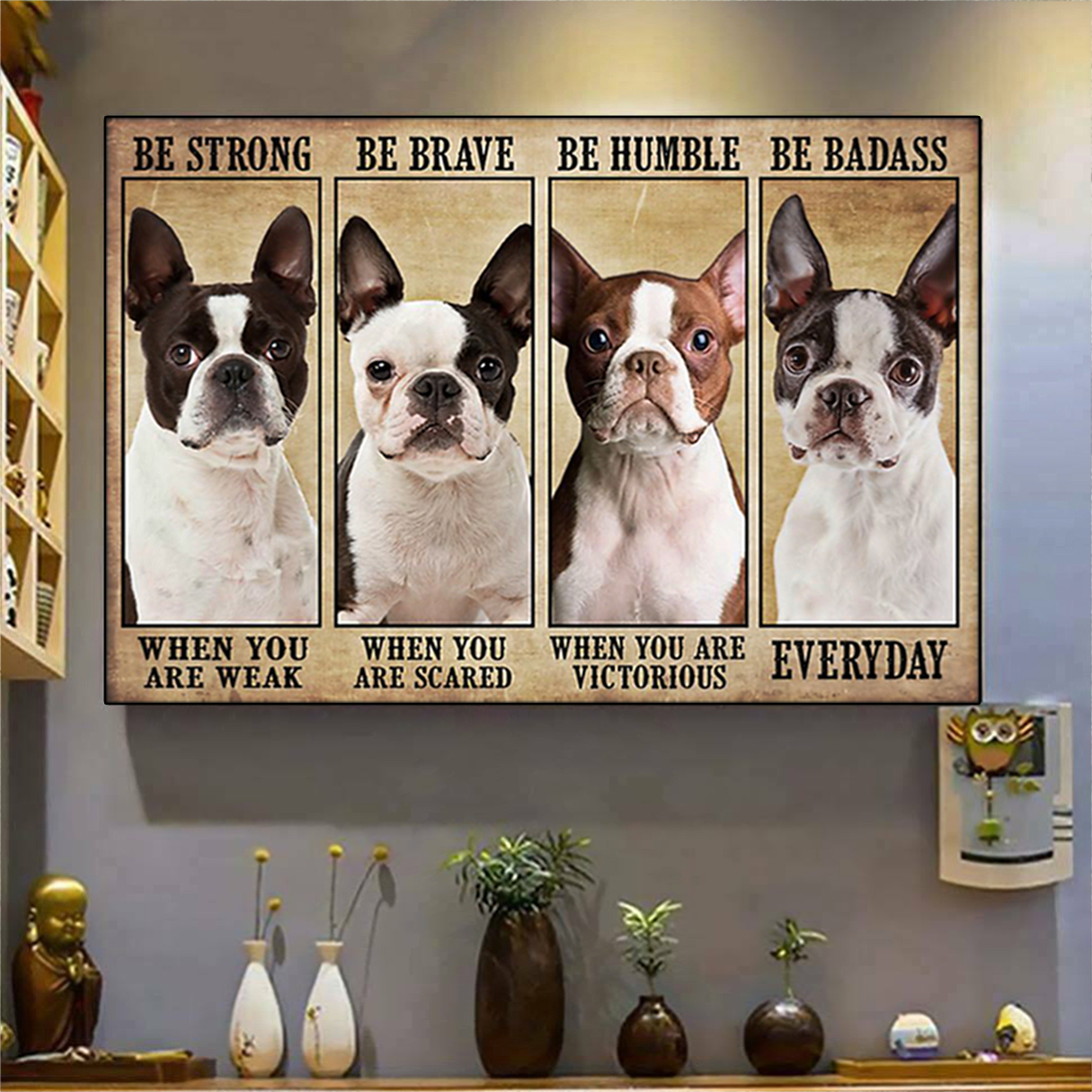 Boston terrier be strong be brave be humble be badass poster A1