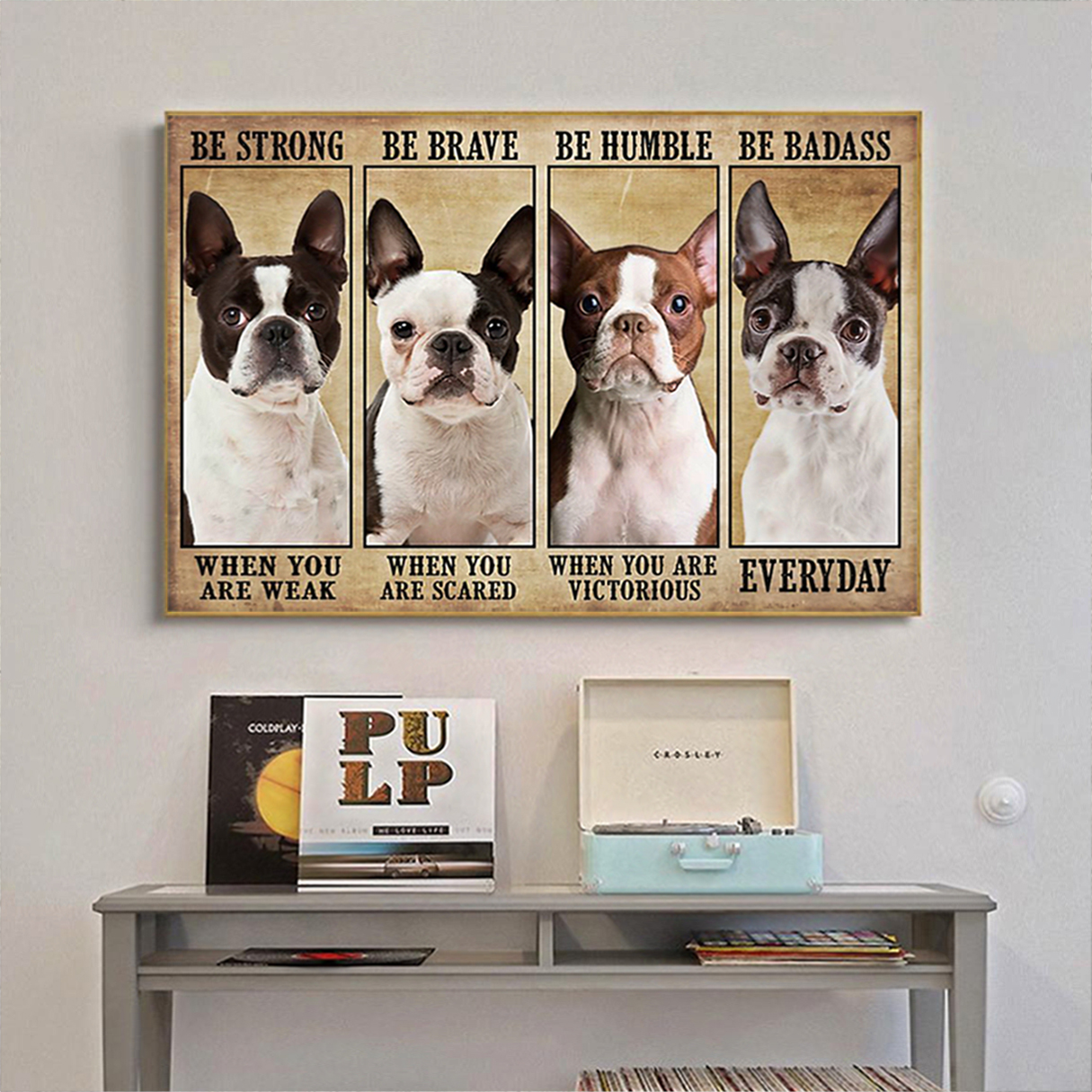 Boston terrier be strong be brave be humble be badass poster A2