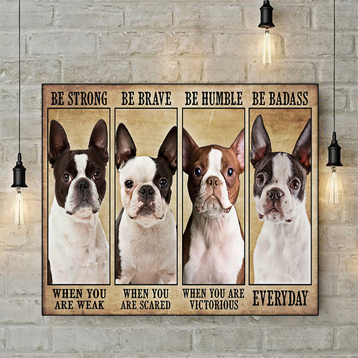 Boston terrier be strong be brave be humble be badass poster A3