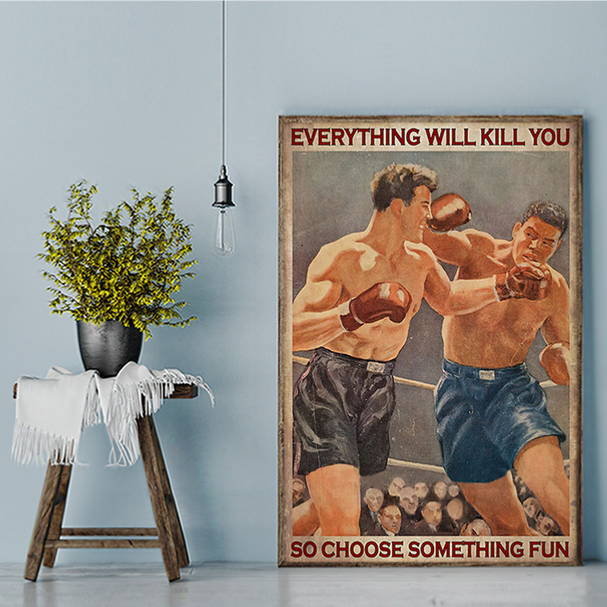 Boxing everything will kill you so choose something fun poster A1