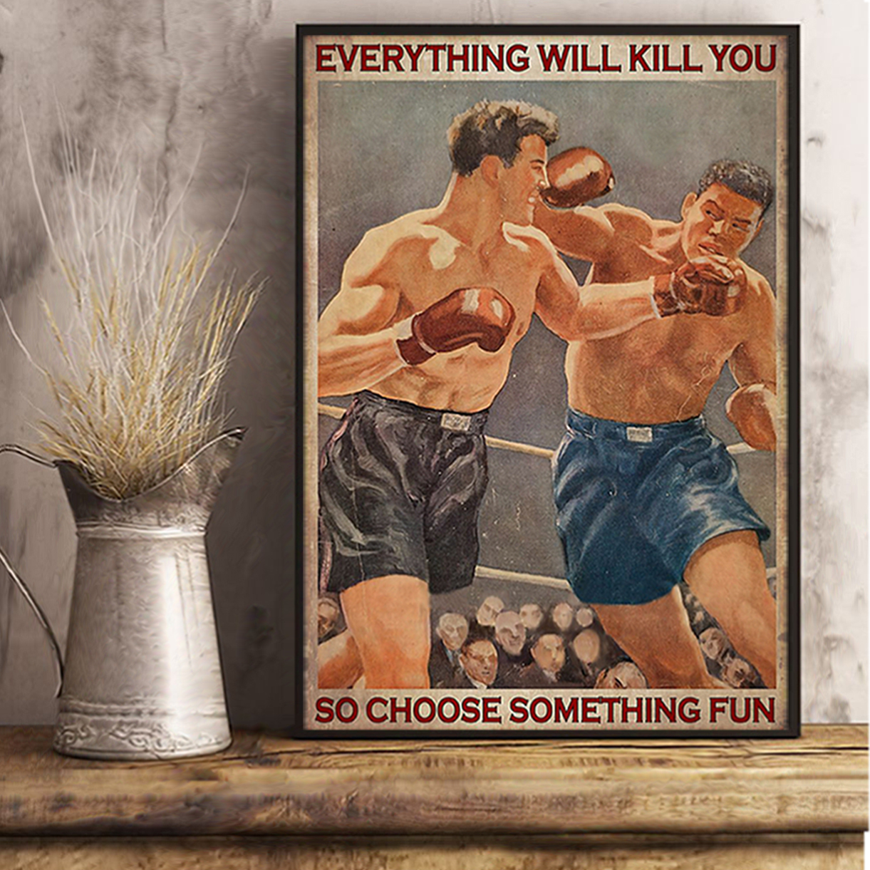 Boxing everything will kill you so choose something fun poster A2