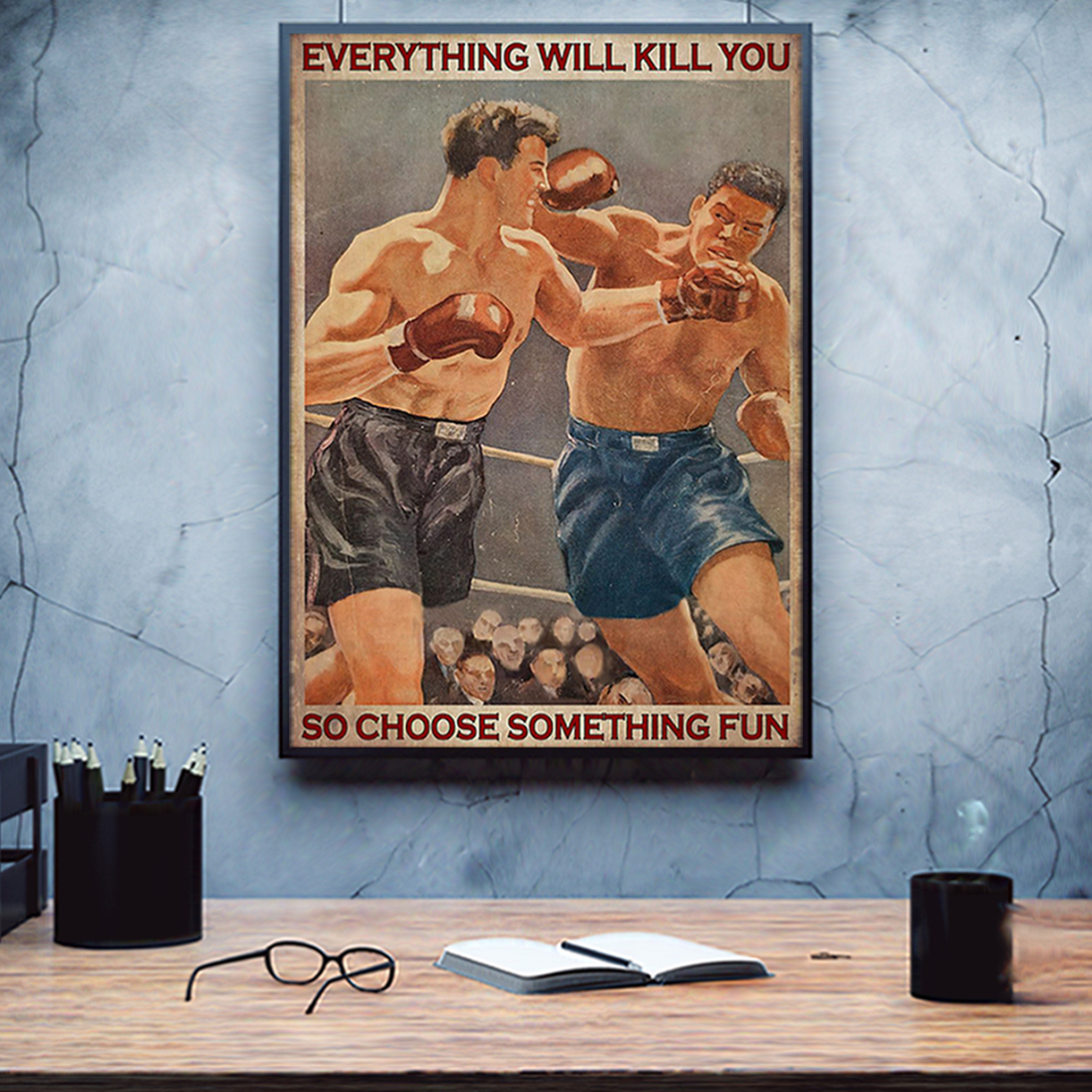 Boxing everything will kill you so choose something fun poster A3