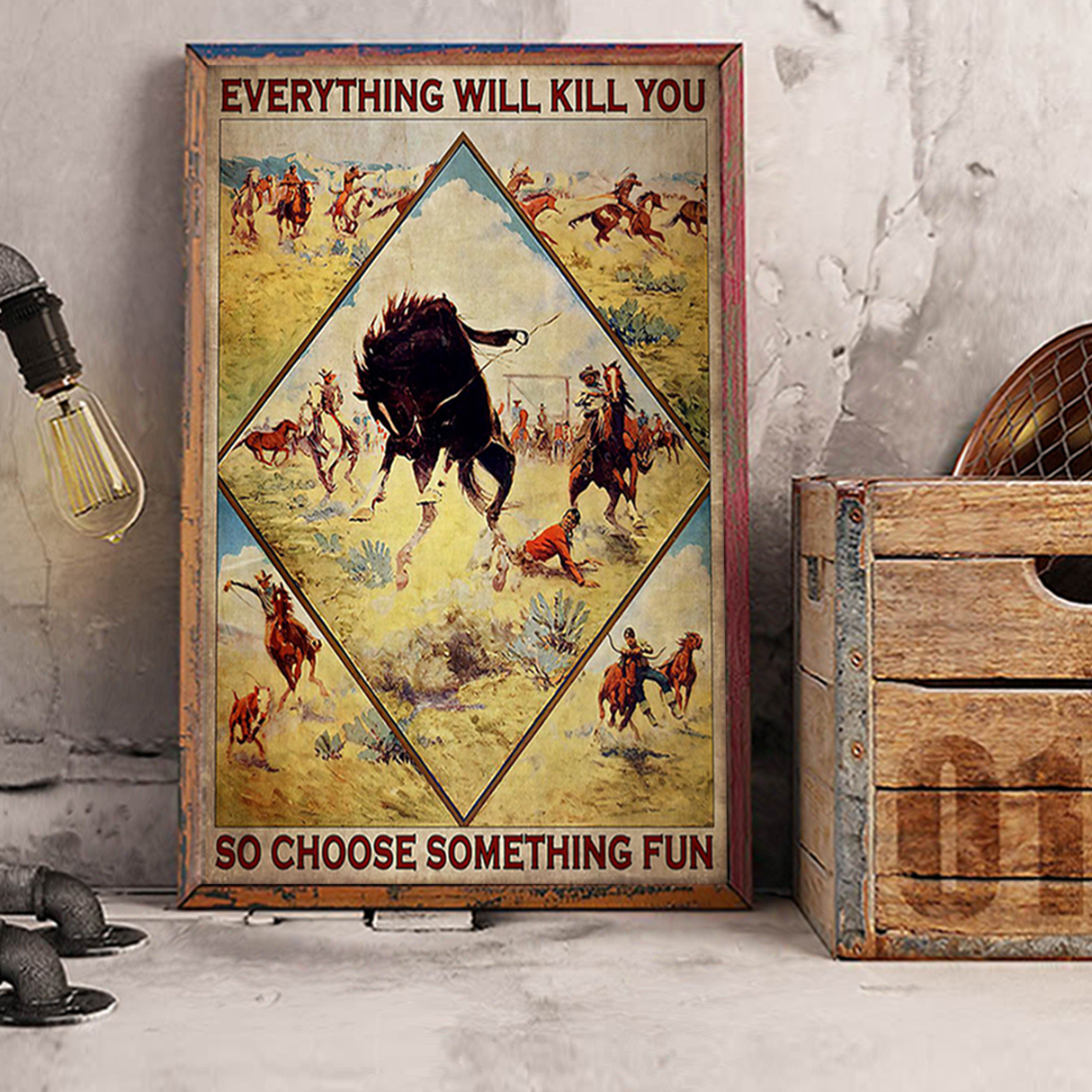 Cowboy rodeo everything will kill you so choose something fun poster A1