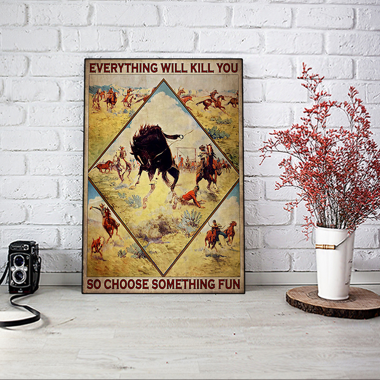 Cowboy rodeo everything will kill you so choose something fun poster A2