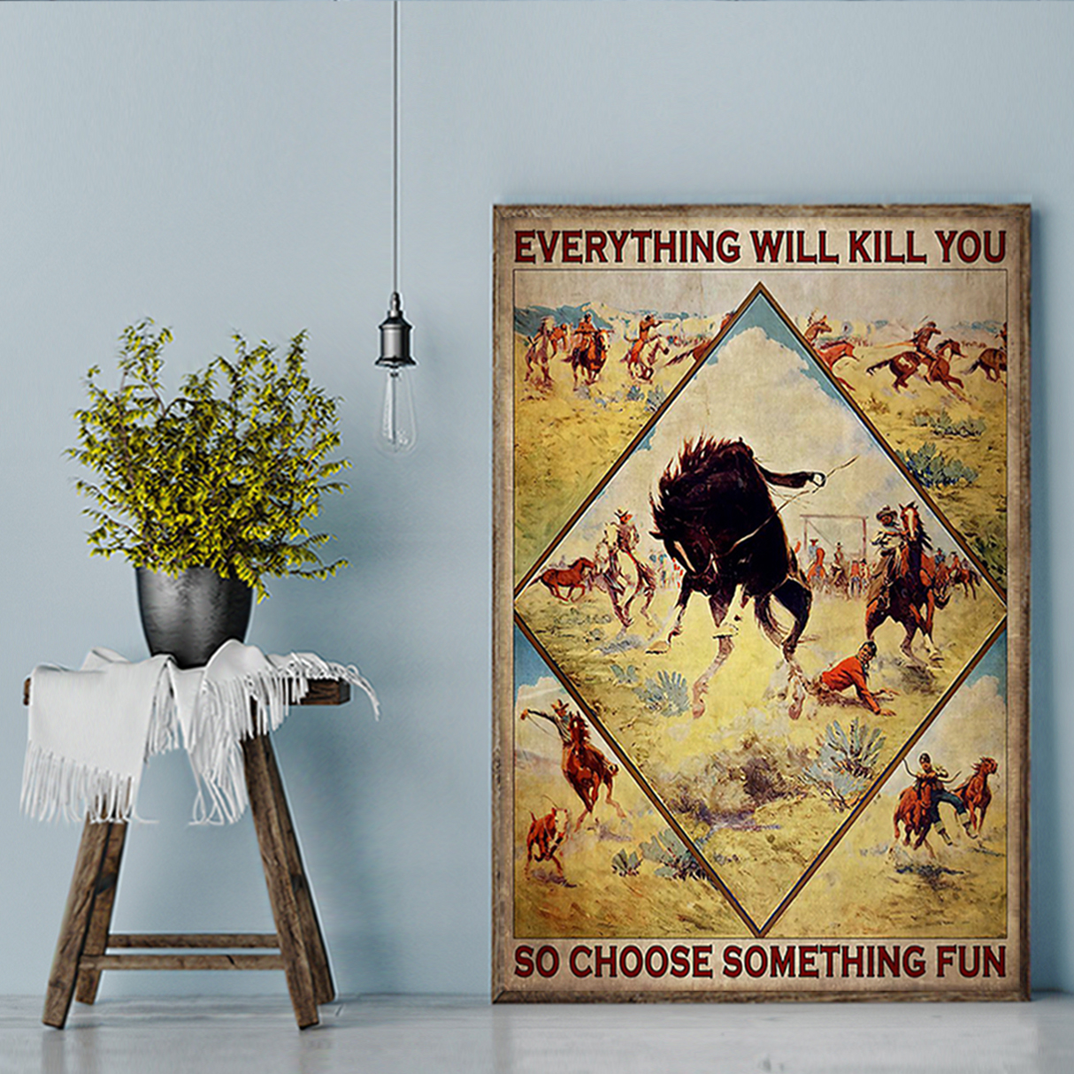 Cowboy rodeo everything will kill you so choose something fun poster A3