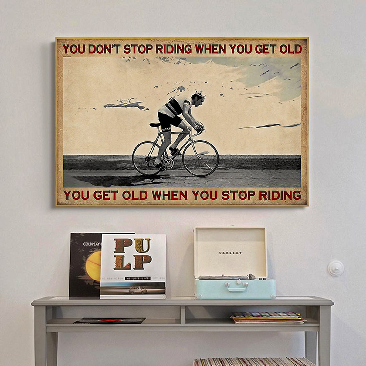 Cycling you don't stop riding when you get old poster A3