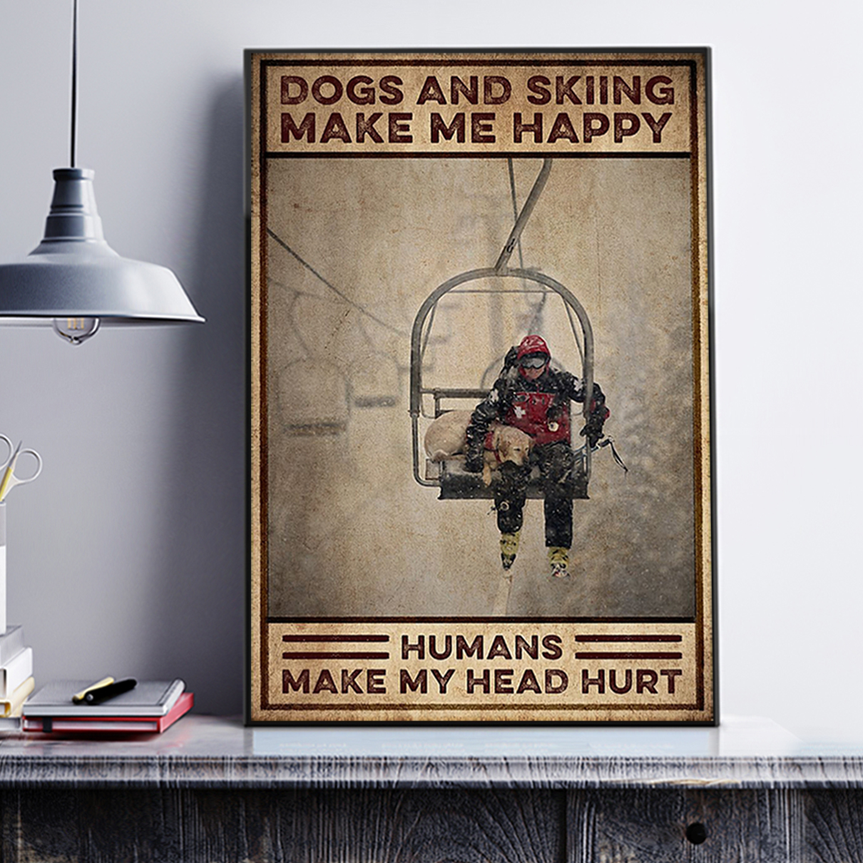 Dogs and skiing make me happy humans make my head hurt poster A1