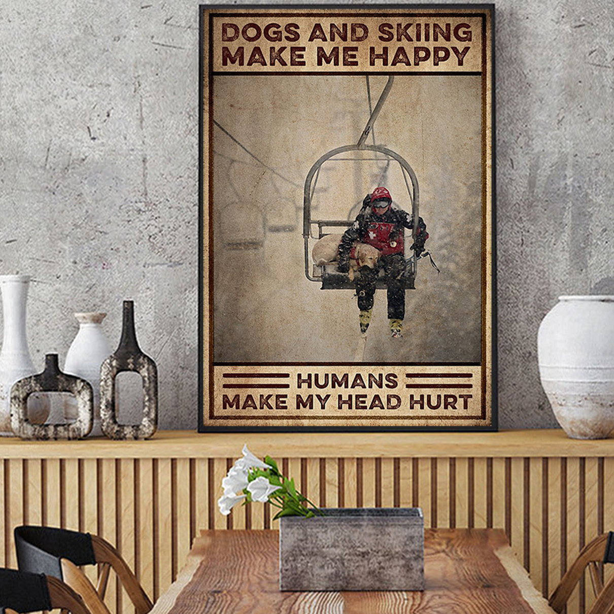 Dogs and skiing make me happy humans make my head hurt poster A3