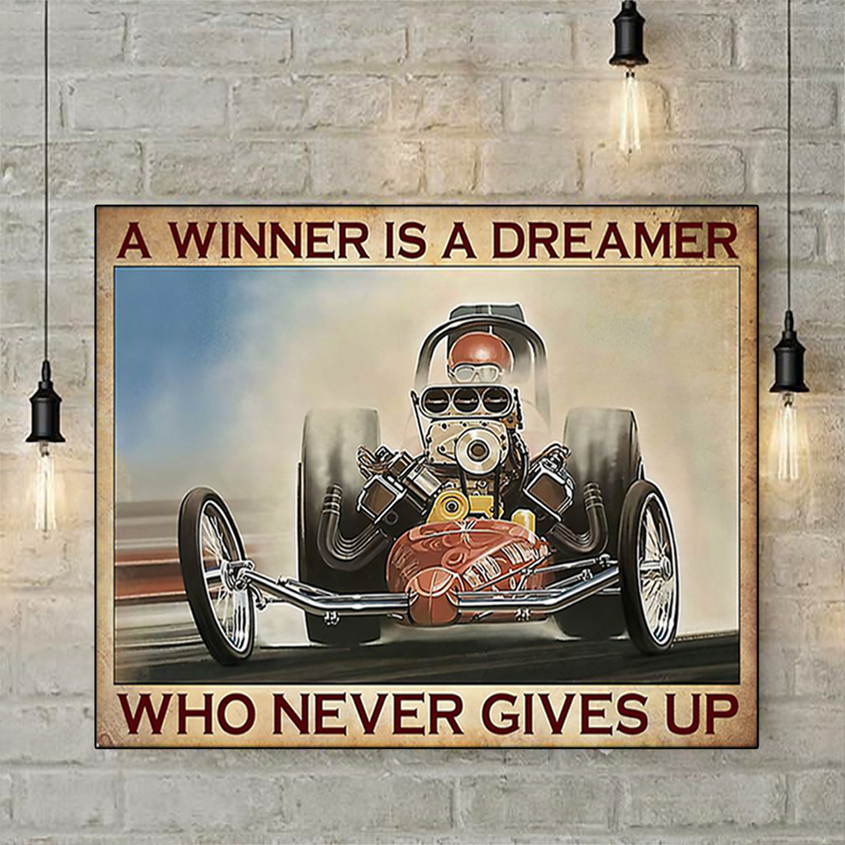 Drag racing a winner is a dreamer who never gives up poster A1