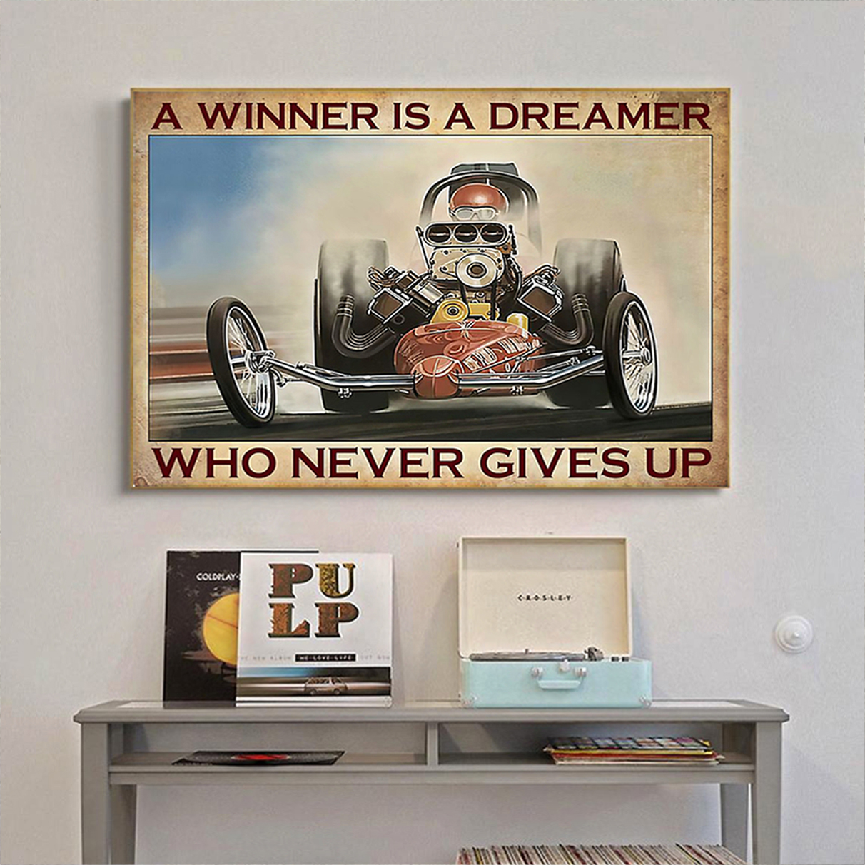 Drag racing a winner is a dreamer who never gives up poster A2